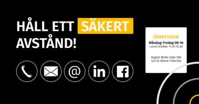 Håll ett säkert avstånd och kontakta oss via mail eller telefonnummer.